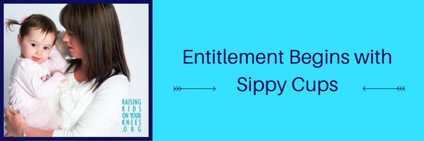 Entitlement Begins with Sippy Cups