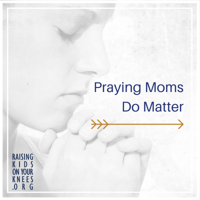 Praying Moms DO Matter